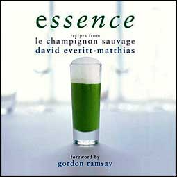 Essence - recipes from le champignon sauvage by David Everitt-Matthias