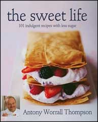 The Sweet Life: 101 Indulgent Recipes with Less Sugar by Antony Worrall Thompson